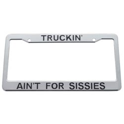 """Truckin' Ain't For Sissies"" License Plate Frame"